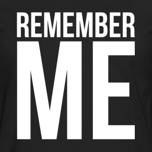 REMEMBER ME T-Shirts - Men's Premium Long Sleeve T-Shirt