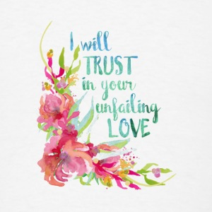 I will Trust in Your Unfailing Love - Men's T-Shirt