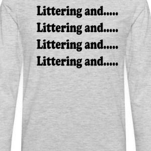 Super Troopers Quote - Littering And.... T-Shirts - Men's Premium Long Sleeve T-Shirt