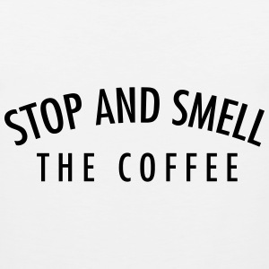 Stop and smell the coffee T-Shirts - Men's Premium Tank