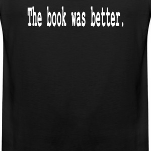 The Book Was Better T-Shirts - Men's Premium Tank