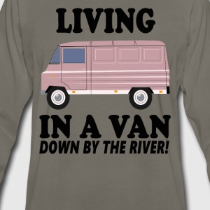 Living In A Van Down By The River T-Shirts - Men's Premium Long Sleeve T-Shirt