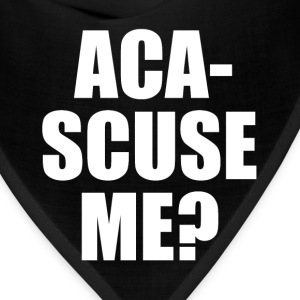 Aca-Scuse Me? Pitch Perfect Quote T-Shirts - Bandana