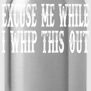 Blazing Saddles - Excuse Me While I Whip This Out T-Shirts - Water Bottle