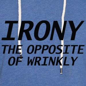 Irony The Opposite Of Wrinkly - Unisex Lightweight Terry Hoodie