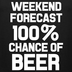 Weekend forecast 100% chance of beer funny shirt  - Men's Premium Tank