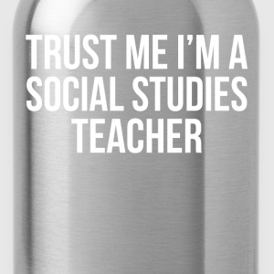 TRUST ME I'M A SOCIAL STUDIES TEACHER T-Shirts - Water Bottle