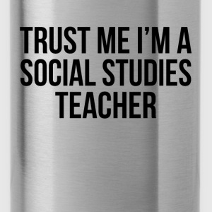 TRUST ME I'M A SOCIAL STUDIES TEACHER Hoodies - Water Bottle