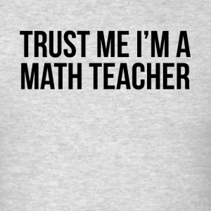 TRUST ME I'M A MATH TEACHER Sportswear - Men's T-Shirt