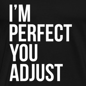 I'M PERFECT YOU ADJUST Tanks - Men's Premium T-Shirt