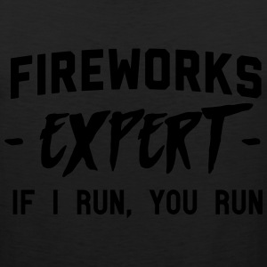 Fireworks expert. If I run you run T-Shirts - Men's Premium Tank