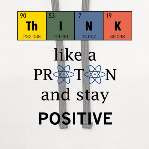 Think like a proton. Physics and chemistry shirts - Contrast Hoodie