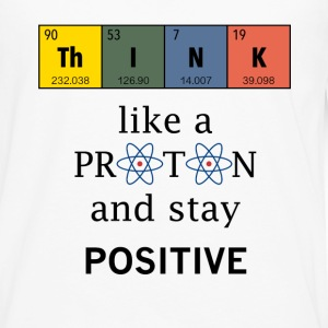 Think like a proton. Physics and chemistry shirts - Men's Premium Long Sleeve T-Shirt