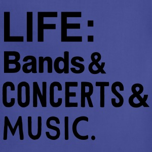 Life: bands Concerts and Music T-Shirts - Adjustable Apron