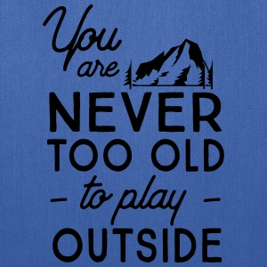 You are never too old to play outside T-Shirts - Tote Bag