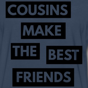 Cousins make the best friends T-Shirts - Men's Premium Long Sleeve T-Shirt