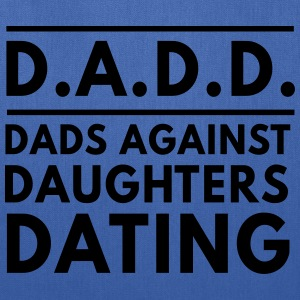 DADD. Dads against daughters dating T-Shirts - Tote Bag