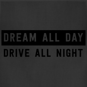 Dream all day drive all night T-Shirts - Adjustable Apron