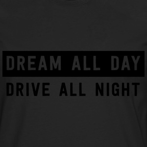 Dream all day drive all night T-Shirts - Men's Premium Long Sleeve T-Shirt