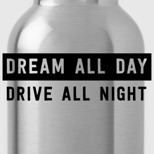 Dream all day drive all night T-Shirts - Water Bottle