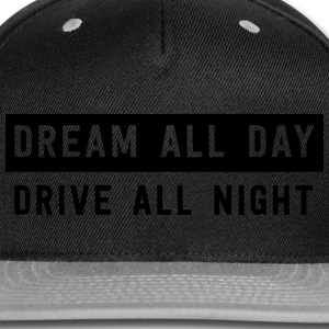 Dream all day drive all night T-Shirts - Snap-back Baseball Cap