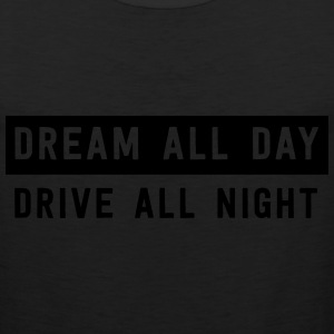 Dream all day drive all night T-Shirts - Men's Premium Tank