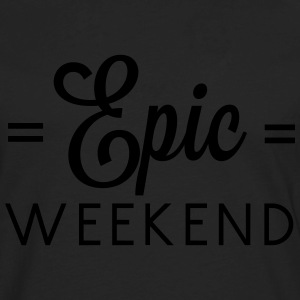 Epic Weekend T-Shirts - Men's Premium Long Sleeve T-Shirt