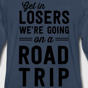 Get in losers we're going on a road trip T-Shirts - Men's Premium Long Sleeve T-Shirt