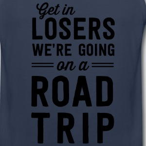 Get in losers we're going on a road trip T-Shirts - Men's Premium Tank