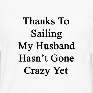 thanks_to_sailing_my_husband_hasnt_gone_ T-Shirts - Men's Premium Long Sleeve T-Shirt