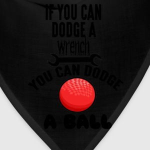 If You Can Dodge A Wrench You Can Dodge A Ball T-Shirts - Bandana