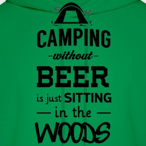 Camping without beer is just sitting in the woods T-Shirts - Men's Hoodie