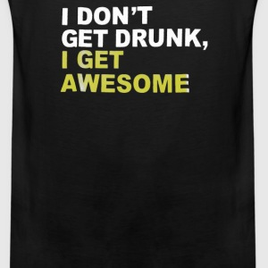I Don't Get Drunk I Get Awesome - Men's Premium Tank
