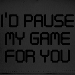 I'd pause my game for you T-Shirts - Trucker Cap