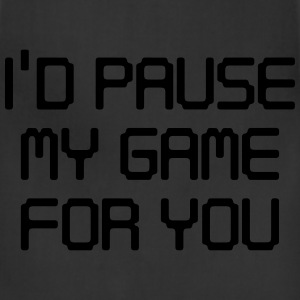 I'd pause my game for you T-Shirts - Adjustable Apron