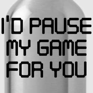 I'd pause my game for you T-Shirts - Water Bottle