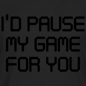 I'd pause my game for you T-Shirts - Men's Premium Long Sleeve T-Shirt