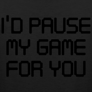 I'd pause my game for you T-Shirts - Men's Premium Tank