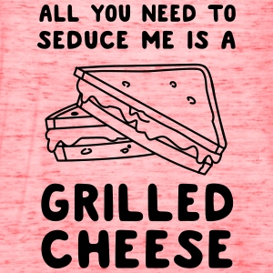 All you need to seduce be is a grilled cheese T-Shirts - Women's Flowy Tank Top by Bella