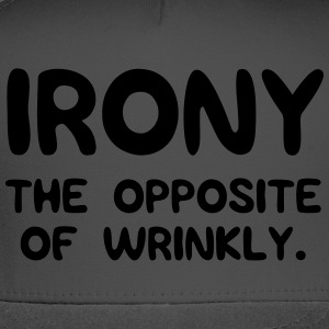 Irony. The opposite of wrinkly T-Shirts - Trucker Cap