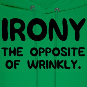 Irony. The opposite of wrinkly T-Shirts - Men's Hoodie