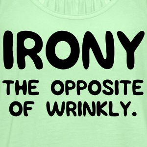 Irony. The opposite of wrinkly T-Shirts - Women's Flowy Tank Top by Bella