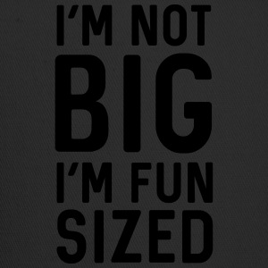 I'm not big I'm fun sized T-Shirts - Trucker Cap