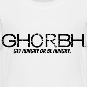 GHORBH - Get Hungry or Be Hungry Kids' Shirts - Toddler Premium T-Shirt