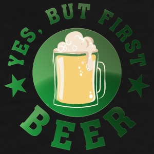 yes_but_first_beer01 Mugs & Drinkware - Men's Premium T-Shirt