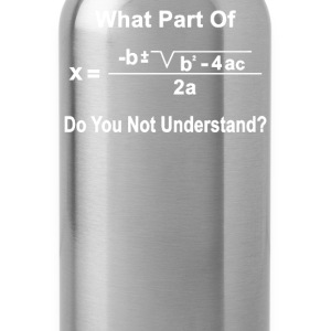 Math What Part of the Quadratic - Water Bottle