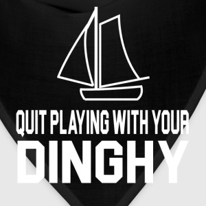 Tommy Boy Quote - Quit Playing With Your Dinghy T-Shirts - Bandana