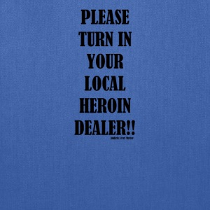 Turn in your local heroin Dealer - Tote Bag