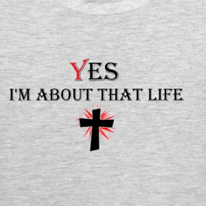 yes Im about that life T-Shirts - Men's Premium Tank