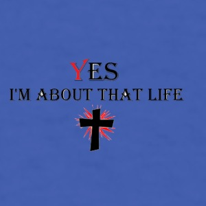 yes Im about that life Mugs & Drinkware - Men's T-Shirt